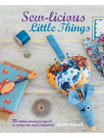 SEW-LICIOUS LITTLE THINGS: 35 ZAKKA SEWING PROJECTS