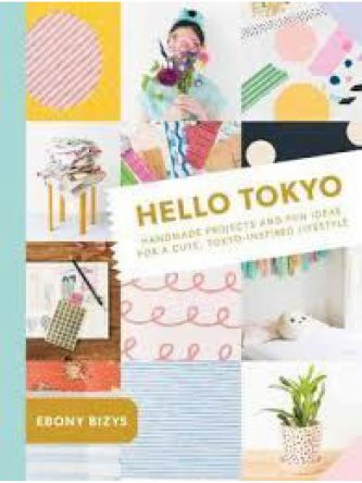 HELLO TOKYO: 30+ HANDMADE PROJECTS AND FUN IDEAS FOR A CUTE TOKYO-INSPIRED LIFESTYLE