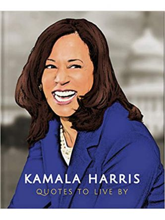 KAMALA HARRIS QUOTES TO LIVE BY